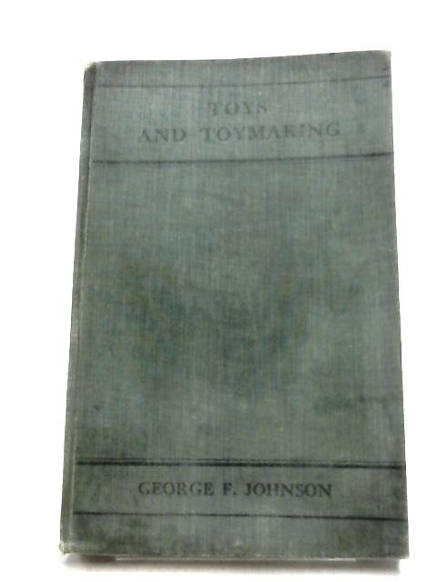 Toys And Toymaking By George F. Johnson