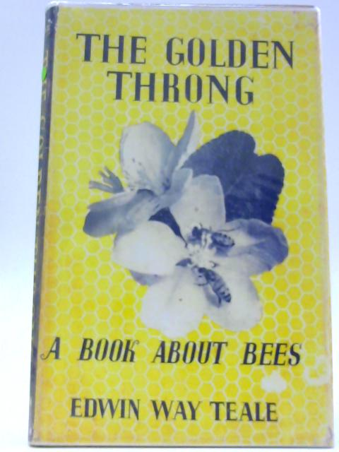The Golden Throng. A Book About Bees By Teale, Edwin Way.