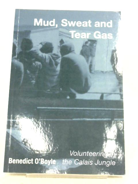 Mud, Sweat And Tear Gas By Benedict O'Boyle