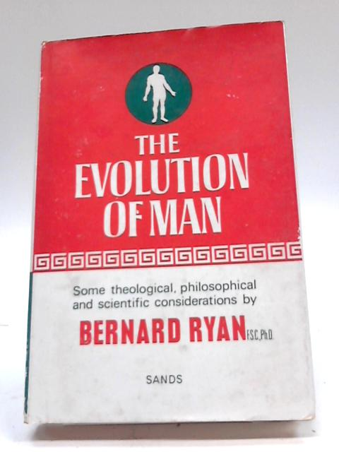 The Evolution of Man: Some Theological, Philosophical and Scientific Considerations By Bernard Ryan