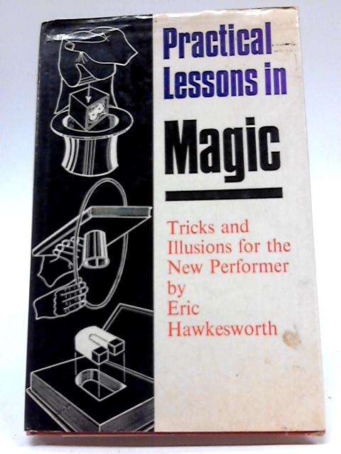 Practical Lessons In Magic. Tricks And Illusions For The New Performer. Illustrated By The Author. By Hawkesworth