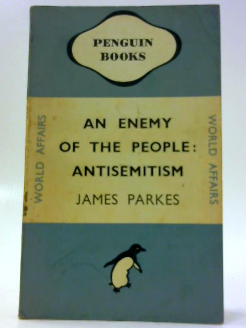 An Enemy of the People: Antisemitism by Parkes, James.