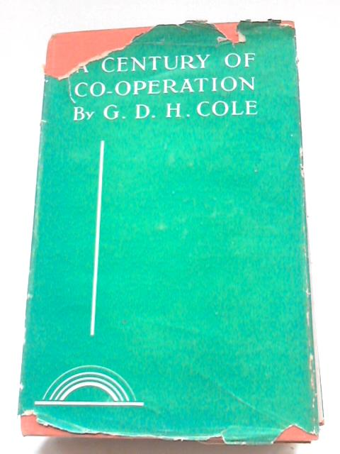 A Century of Co-Operation By G D H Cole