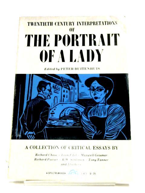 Twentieth Century Interpretations Of The Portrait Of A Lady by Peter Buitenhuis (Editor)