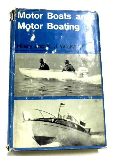 Motor Boats And Motor Boating By Hilary & K. J. Wickham