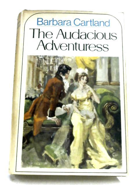 The Audacious Adventuress By Barbara Cartland
