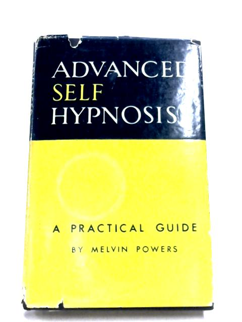 Advanced Self-Hypnosis: A Practical Guide By Melvin Powers