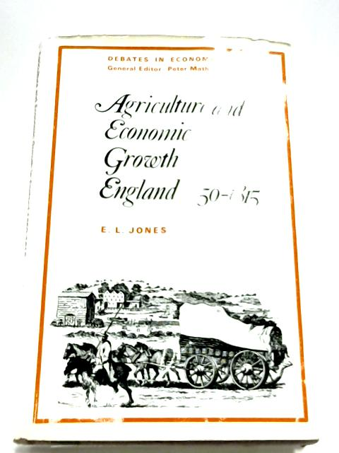 Agriculture And Economic Growth In England 1650-1815 By E. L. Jones (Editor)