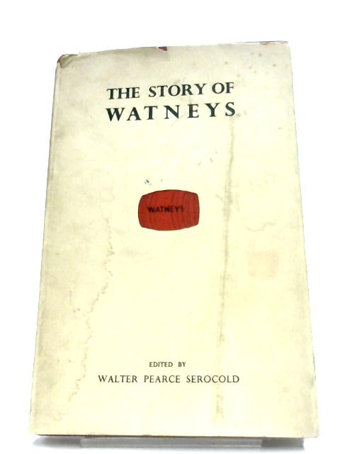 The Story of Watneys By Walter Pearce Serocold (Editor)