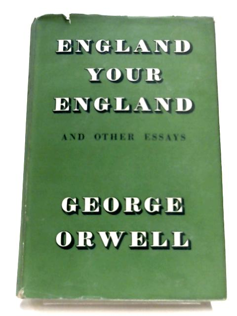 England Your England, And Other Essays by George Orwell