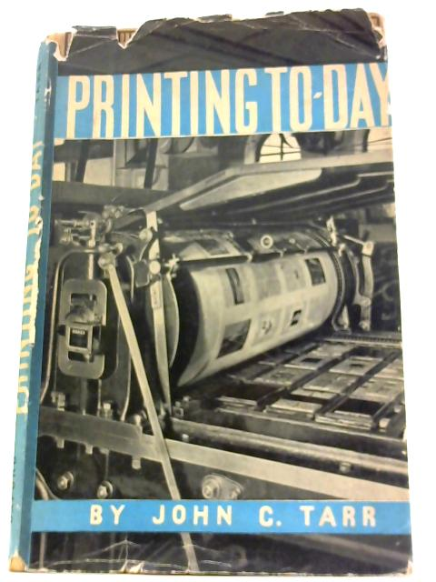 Printing To-Day. With An Introduction By Francis Meynell, And A Note On Modern Typography By Bertram Evans. By Tarr, John C.