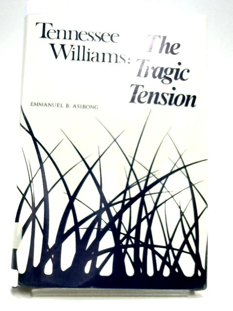 Tennessee Williams: The Tragic Tension By Emmanuel B. Asibong