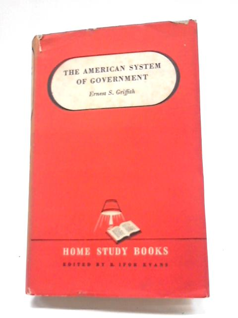 The American System of Government By Ernest S. Griffith