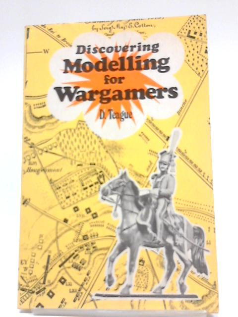 Modelling for Wargamers (Discovering) By Dennis C. Teague
