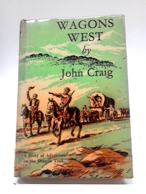 Wagons West By John Craig