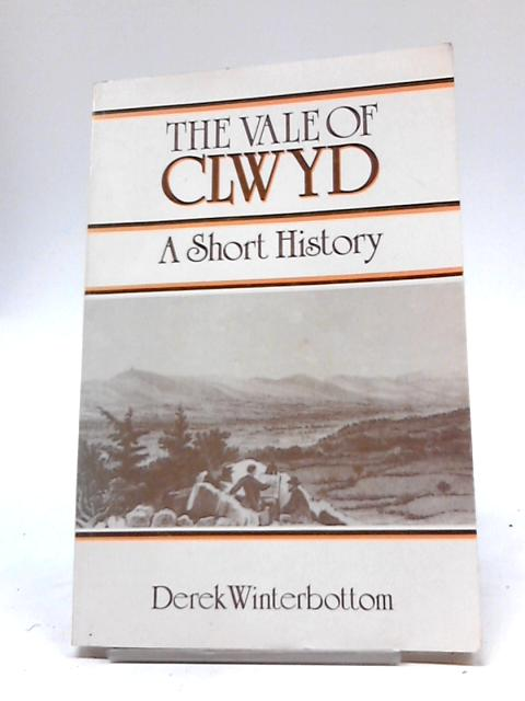 The Vale of Clwyd. A Short History By Derek Winterbottom