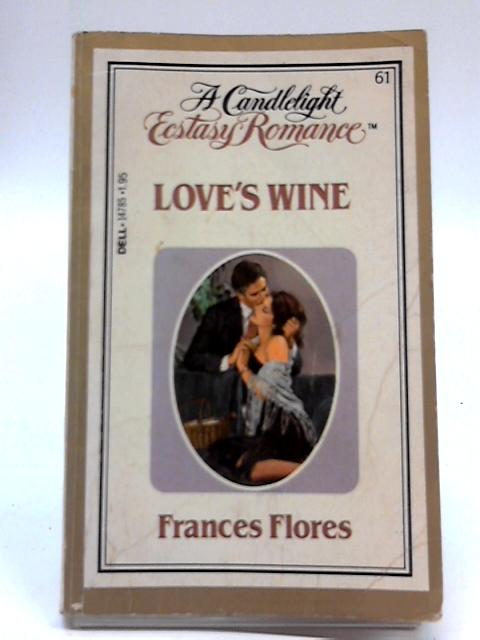 Love's Wine (Ecstasy No 61) By Frances Flores