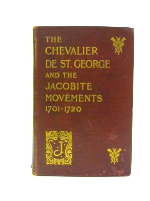 The Chevalier de St George and the Jacobite Movements of 1701-1720. [Scottish History from Contemporary Writers No IV]. By Terry, Charles Sanford (Ed)