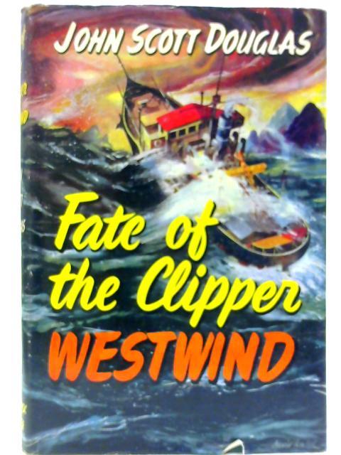 "Fate of the Clipper "" Westwind "" By DOUGLAS, John Scott."
