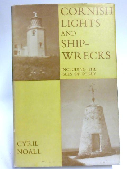 Cornish Lights and Shipwrecks By Cyril Noall