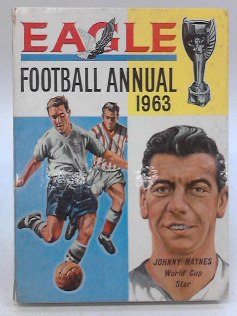 Eagle Football Annual 1963. By Anon