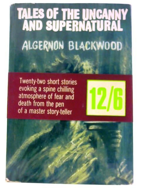 Tales of the Uncanny and Supernatural By Algernon Blackwood