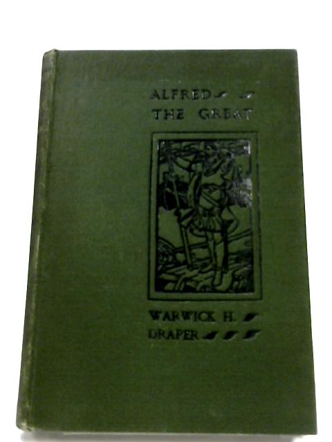 Alfred The Great By Warwick H. Draper