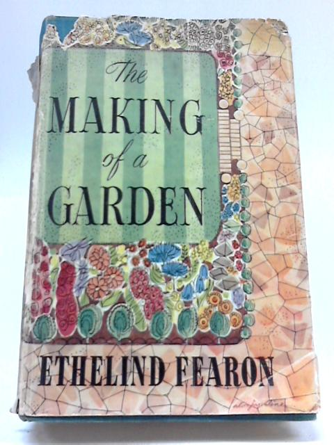 The Making of a Garden By Ethelind Fearnon