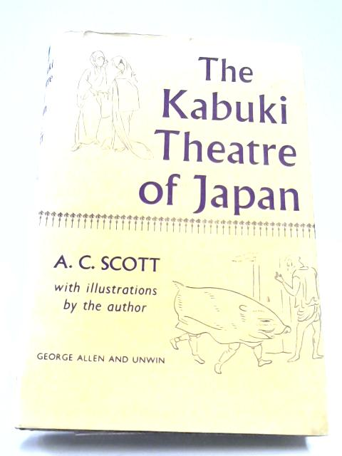The Kabuki Theatre Of Japan By A. C. Scott