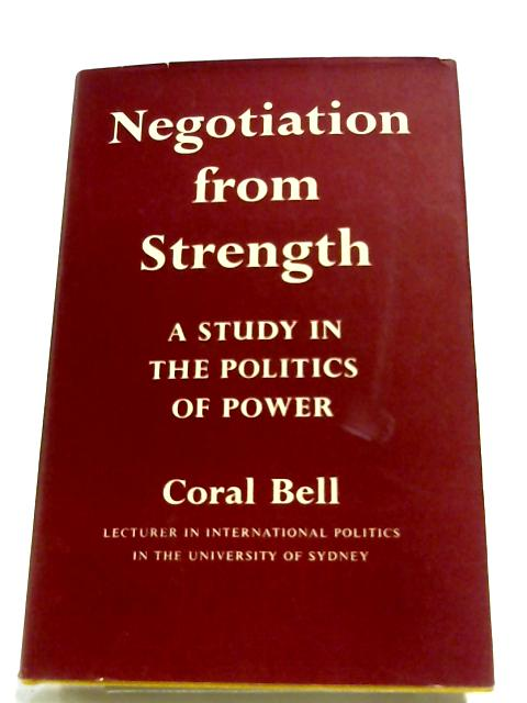 Negotiation From Strength: A Study In The Politics Of Power By Coral Bell