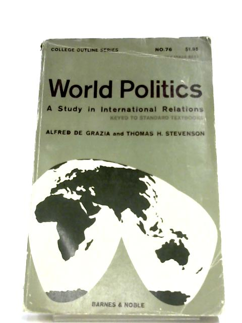 World Politics: A Study In International Relations By Alfred De Grazia