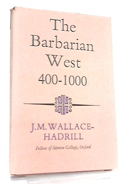 The Barbarian West 400-1000 By J. M. Wallace-Hadrill