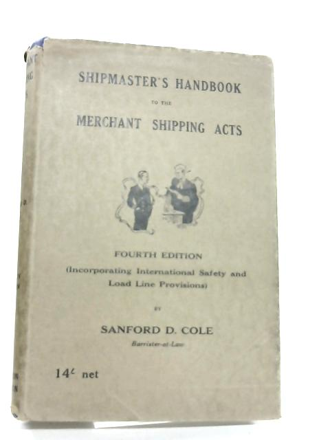 Shipmaster's Handbook to the Merchant Shipping Acts By Sandford D. Cole