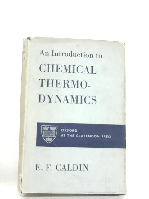 An Introduction to Chemical Thermodynamics By Caldin, E.F