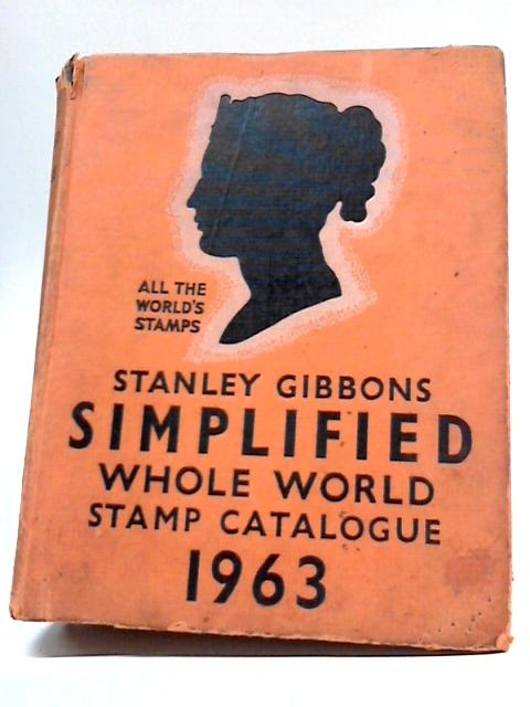 Stanley Gibbons Simplified Whole World Stamp Catalogue 1963 By Anonymous