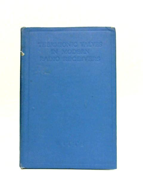 Thermionic Valves in Modern Radio Receivers By Alfred T. Witts