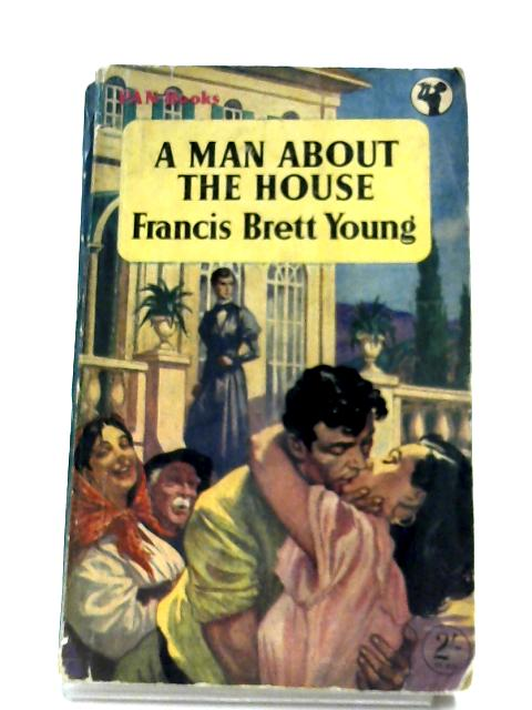 A Man About The House By F. B. Young
