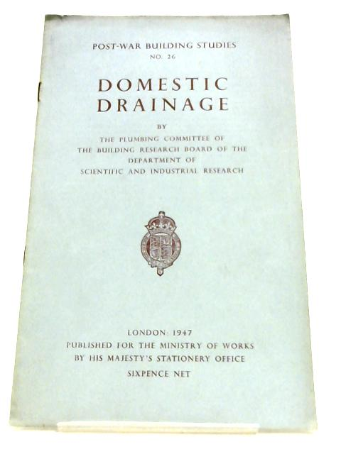 Post War Building Studies NO 26: Domestic Drainage By Plumbing Committee