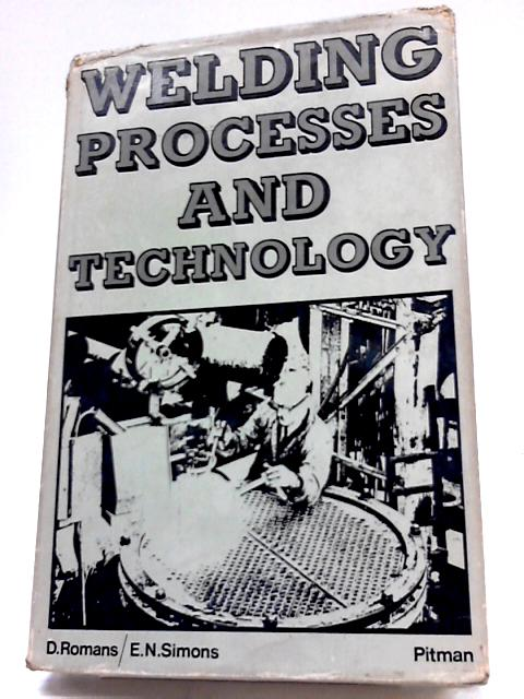 Welding Processes and Technology By D. Romans
