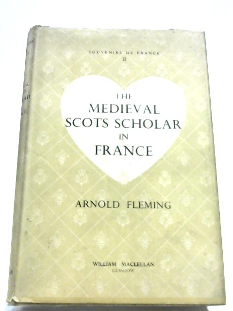 The Medieval Scots Scholar In France By Arnold Fleming