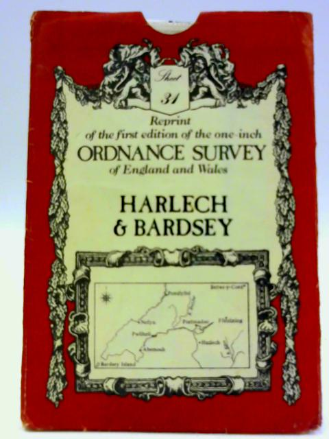 Reprint of the First Edition of the One Inch Ordnance Survey of England and Wales. Sheet 31. Harlech & Bardsey By Ordnance Survey