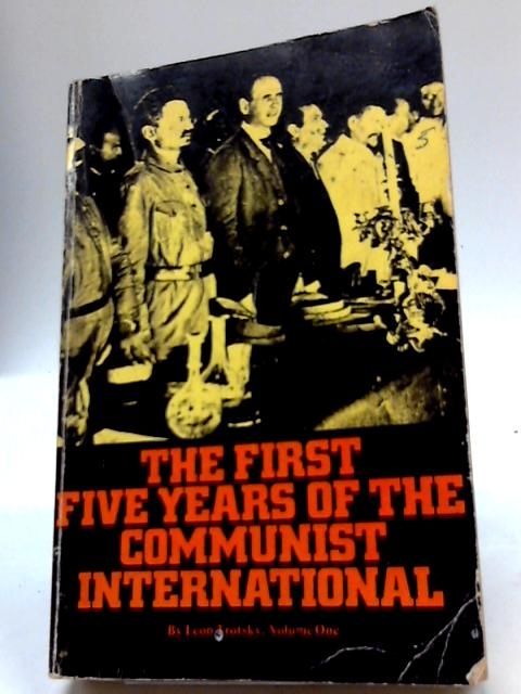 The First Five Years Of The Communist International: Volume One By Leon Trotsky