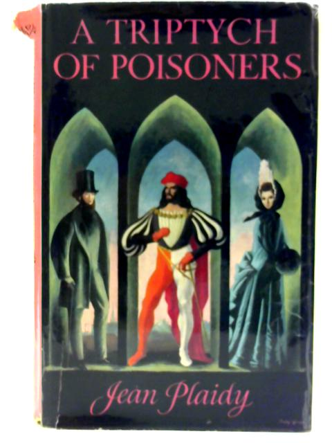 A Triptych of Poisoners By Plaidy, Jean
