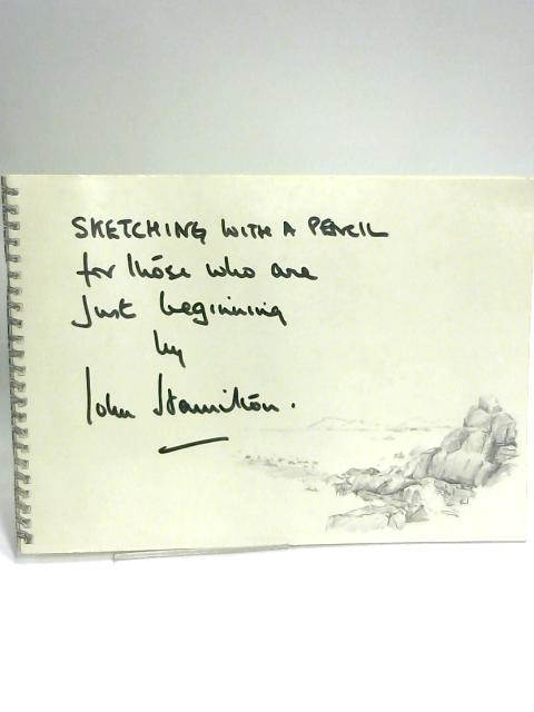 Sketching with a Pencil: For Those Who are Just Beginning By John Hamilton