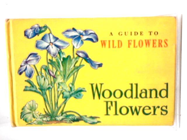 A Guide To Wild Flowers Woodland Flowers By T. H. Everett
