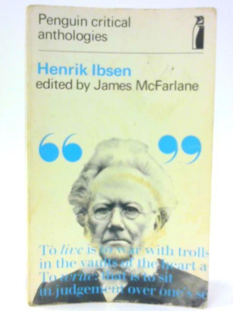 Henrik Ibsen: A Critical Anthology By McFarlane, James (ed.)