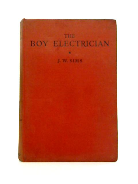 The Boy Electrician By J.W. Sims