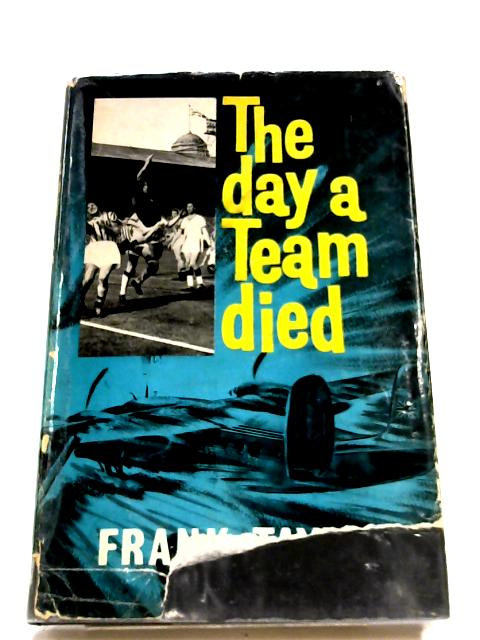 The Day A Team Died By Frank Taylor