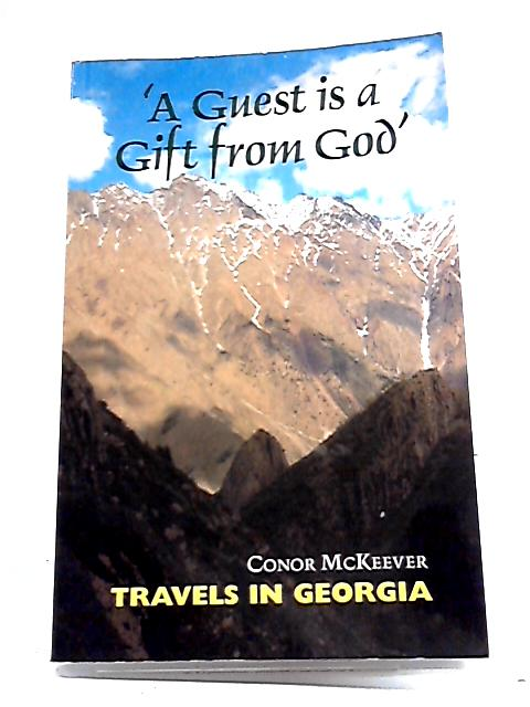'A Guest is a Gift from God': Travels in Georgia By Conor McKeever