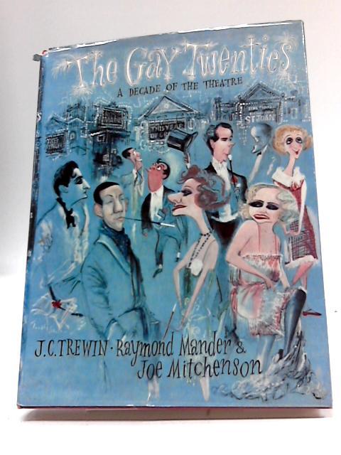 The Gay Twenties A Decade Of The Theatre By J C Trewin, et al
